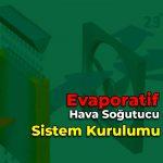 Evaporatif Hava Soğutucu Sistem Kurulumu